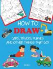 How to Draw Cars, Trucks, Planes, and Other Things That Go!: Learn to Draw Step by Step for Kids (Step-By-Step Drawing Books) Cover Image