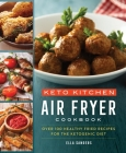 Keto Kitchen: Air Fryer Cookbook: More Than 100 Healthy Fried Recipes for the Ketogenic Diet Cover Image