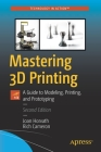 Mastering 3D Printing: A Guide to Modeling, Printing, and Prototyping Cover Image