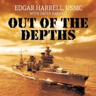 Out of the Depths Lib/E: An Unforgettable WWII Story of Survival, Courage, and the Sinking of the USS Indianapolis Cover Image