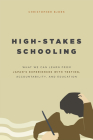 High-Stakes Schooling: What We Can Learn from Japan's Experiences with Testing, Accountability, and Education Reform Cover Image
