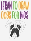leran to draw dogs for kids: how to draw book for kids step by step how to draw cute animals draw easy techniques 100 page 8.5 x 0.3 x 11 inches Cover Image
