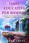 Fiabe Educative Per Bambini: La Raccolta Delle Migliori Favole Per Educare Al Meglio I Vostri Splendidi Bambini Cover Image