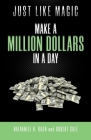 Just Like Magic: Make A Million Dollars In A Day Cover Image