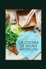 La Cocina de Mama Griselda: Recetas con mucho amor Cover Image