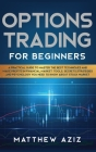 Options Trading for Beginners: A Practical Guide to Master the Best Techniques and Make Profits in Financial Market. Tools, Secrets, Strategies and P Cover Image