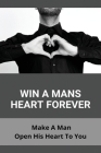 Win A Mans Heart Forever: Make A Man Open His Heart To You: First Open Heart Surgery Black Man Cover Image
