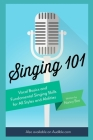 Singing 101: Vocal Basics and Fundamental Singing Skills for All Styles and Abilities Cover Image