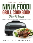 The Ultimate Ninja Foodi Grill Cookbook for Women: Easy, Quick & Delicious Recipes Cover Image