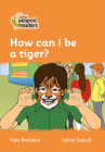 How Can I be a Tiger?: Level 4 (Collins Peapod Readers) Cover Image