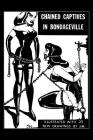 Chained Captives in Bondageville: Illustrated with 25 New Drawings Cover Image