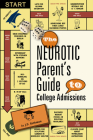 The Neurotic Parent's Guide to College Admissions: Strategies for Helicoptering, Hot-Housing & Micromanaging Cover Image
