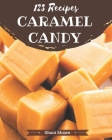 123 Caramel Candy Recipes: An One-of-a-kind Caramel Candy Cookbook Cover Image