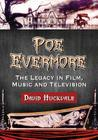 Poe Evermore: The Legacy in Film, Music and Television Cover Image