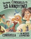 Seriously, Cinderella Is So Annoying!: The Story of Cinderella as Told by the Wicked Stepmother (Other Side of the Story) Cover Image