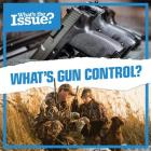 What's Gun Control? (What's the Issue?) Cover Image