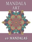 Mandala Art 49 Mandalas: Stress Relieving Coloring Book for Adults - Mandala Coloring Gift Book Cover Image