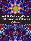 100 Summer Patterns Adult Coloring Book: Amazing, Fun Patterns For Relaxation Cover Image