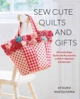 Sew Cute Quilts and Gifts: 30 Lovely Bags, Quilts and Accessories to Stitch, Applique & Embroider Cover Image