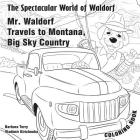 The Spectacular World of Waldorf: Mr. Waldorf Travels to Montana: Coloring book Cover Image