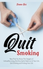 Quit Smoking: Now That You Know The Dangers of Unhealthy Living, Kick that Awful Habit out of Your Life, Quit Drinking and Prolong Y Cover Image