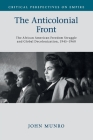 The Anticolonial Front: The African American Freedom Struggle and Global Decolonisation, 1945-1960 (Critical Perspectives on Empire) Cover Image