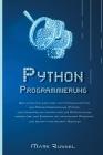 PythonProgrammier ung: Der ultimative Anfängerleitfaden für die Grundlagen der Sprache Python, ein Crash-Kurs mit Schritt-für-Schritt-Übungen Cover Image