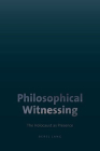 Philosophical Witnessing: The Holocaust as Presence Cover Image