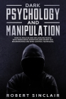 Dark Psychology and Manipulation: How to Analyze and Influencing People with Persuasion, Deception and Covert NLP. Brainwashing and Mind Control Techn Cover Image