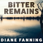Bitter Remains Lib/E: A Custody Battle, a Gruesome Crime, and the Mother Who Paid the Ultimate Price Cover Image