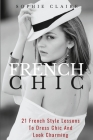 French Chic: 21 French Style Lessons To Dress Chic And Look Charming Cover Image