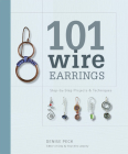 101 Wire Earrings: Step-by-Step Projects & Techniques Cover Image
