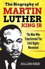 The Biography of Martin Luther King Jr.: The Man Who Transformed The Civil Rights Movement Cover Image