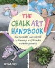 The Chalk Art Handbook: How to Create Masterpieces on Driveways and Sidewalks and in Playgrounds Cover Image