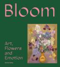 Bloom: Art, Flowers & Emotion Cover Image