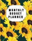 Monthly Budget Planner: Sunflower Monthly Expense Log, Debt Tracker, Financial Goal Planner, Savings Trackers, Assets Log, Year in Review Logs Cover Image