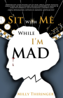 Sit with Me While I'm Mad Cover Image