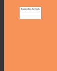 Composition Notebook: Orange Nifty Composition Notebook - Wide Ruled Paper Notebook Lined School Journal - 120 Pages - 7.5 x 9.25