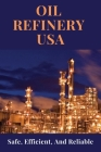 Oil Refinery USA: Safe, Efficient, And Reliable: Oil And Gas Cover Image