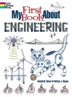 My First Book about Engineering: An Awesome Introduction to Robotics & Other Fields of Engineering (Dover Children's Science Books) Cover Image