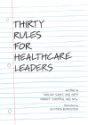 Thirty Rules for Healthcare Leaders: Illustrated by Victoria Bornstein Cover Image