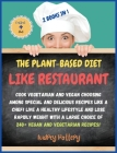 The Plant-Based Diet Like a Restaurant: 2 Books in 1: COOKBOOK+DIET ED: Cook Vegetarian and Vegan Choosing Among Special and Delicious Recipes Like a Cover Image