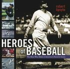 Heroes of Baseball: The Men Who Made It America's Favorite Game Cover Image