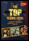 The Top Teams Ever: Football, Baseball, Basketball, and Hockey Winners Cover Image