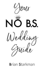 Your No B.S. Wedding Guide Cover Image