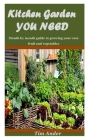 Kitchen Garden You Need: Month by month guide to growing your own fruit and vegetables Cover Image