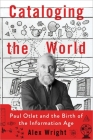 Cataloging the World: Paul Otlet and the Birth of the Information Age Cover Image