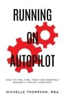 Running on Autopilot: How To Find, Hire, Train and Remotely Manage A Virtual Assistant Cover Image