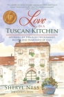 Love in a Tuscan Kitchen: Savoring Life Through the Romance, Recipes, and Traditions of Italy Cover Image