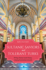 Sultanic Saviors and Tolerant Turks: Writing Ottoman Jewish History, Denying the Armenian Genocide Cover Image